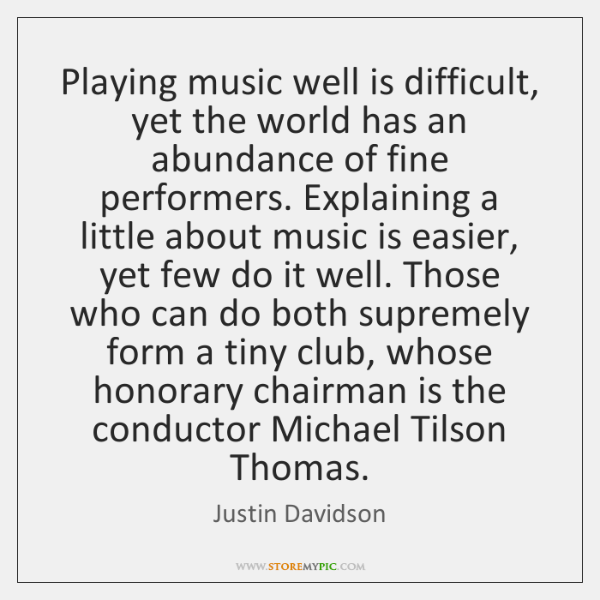 Playing music well is difficult, yet the world has an abundance of ...