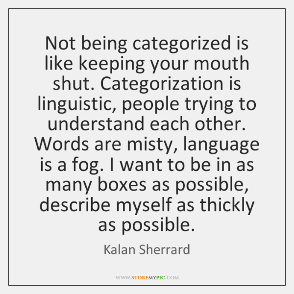 Not Being Categorized Is Like Keeping Your Mouth Shut