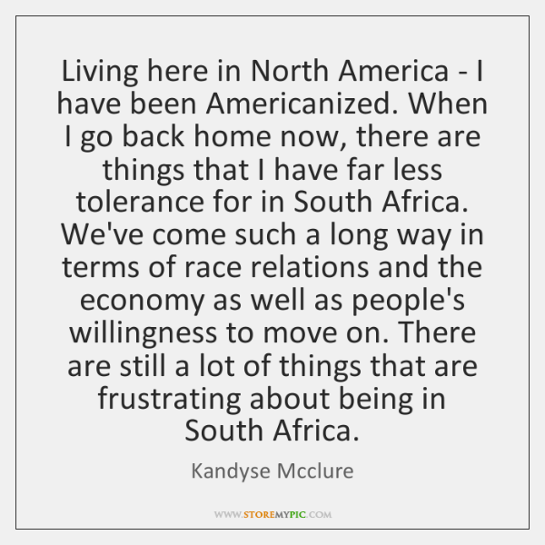 Living here in North America - I have been Americanized. When I ...