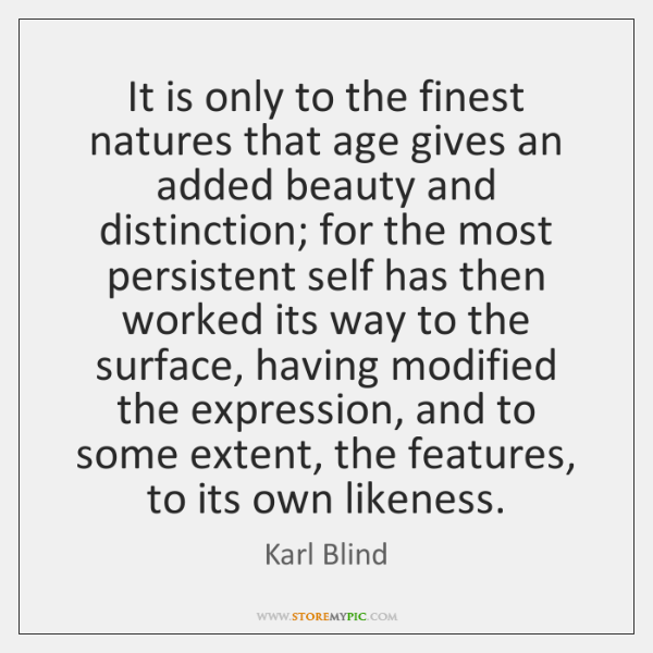 It is only to the finest natures that age gives an added ...