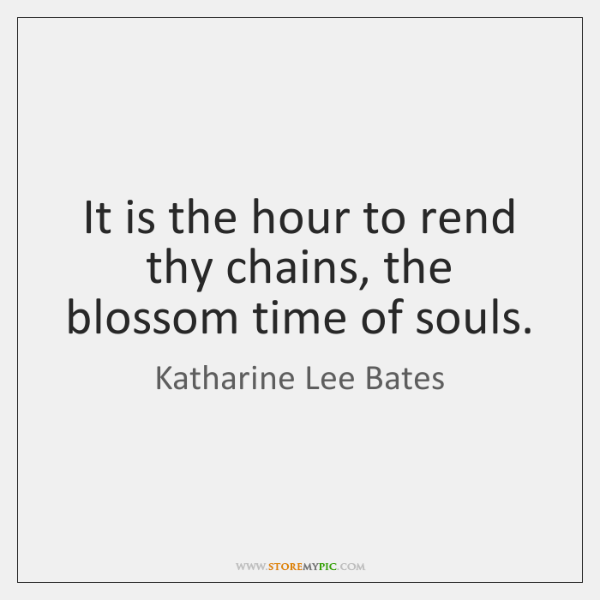 It is the hour to rend thy chains, the blossom time of ...