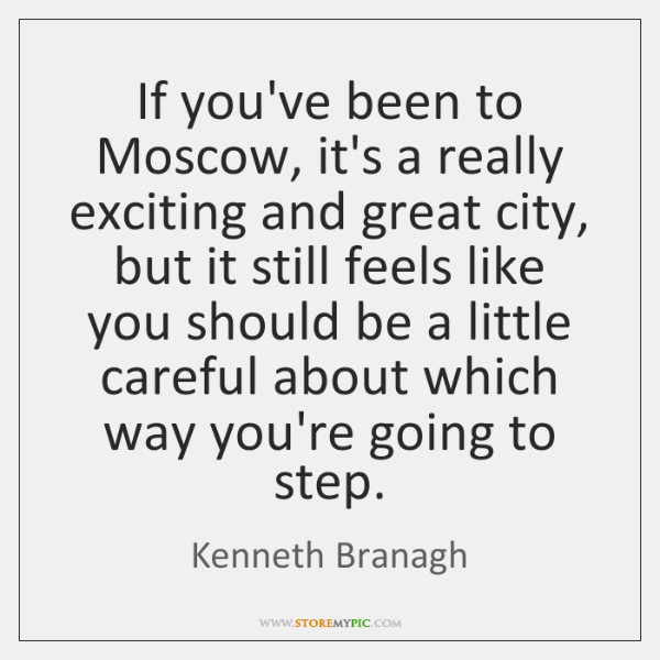 If you've been to Moscow, it's a really exciting and great city, ...