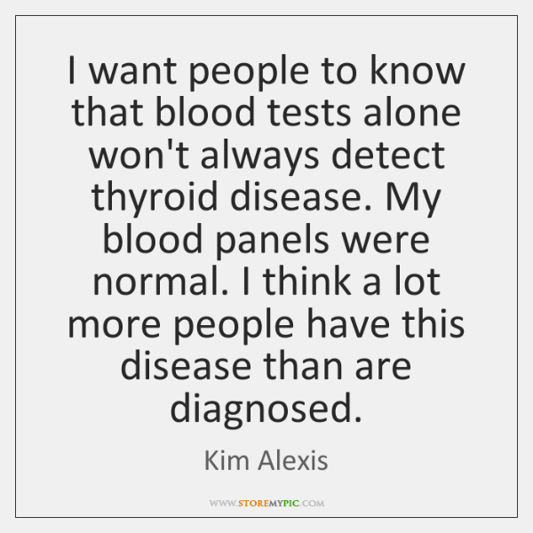 I want people to know that blood tests alone won't always detect ...