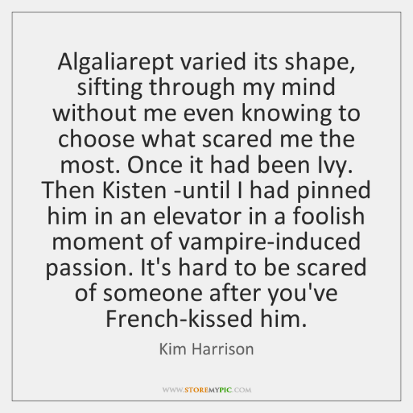 Algaliarept varied its shape, sifting through my mind without me even knowing ...