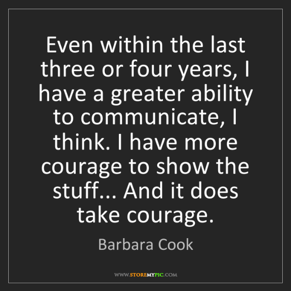 Barbara Cook: Even within the last three or four years, I have a greater...