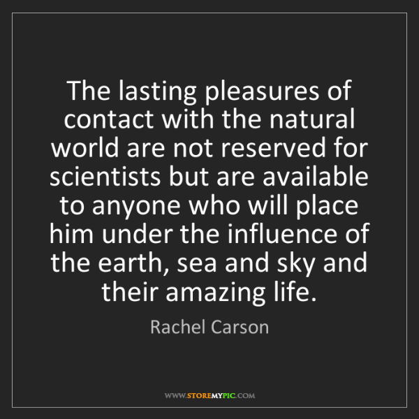 Rachel Carson: The lasting pleasures of contact with the natural world...