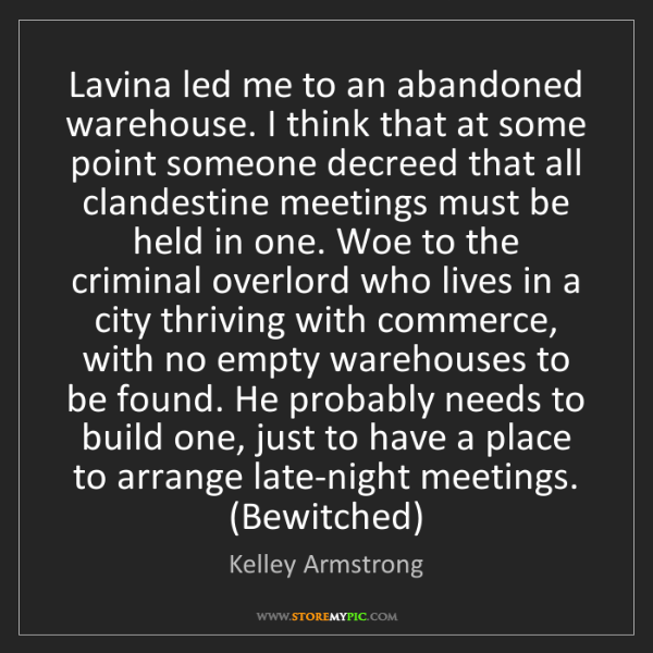 Kelley Armstrong: Lavina led me to an abandoned warehouse. I think that...