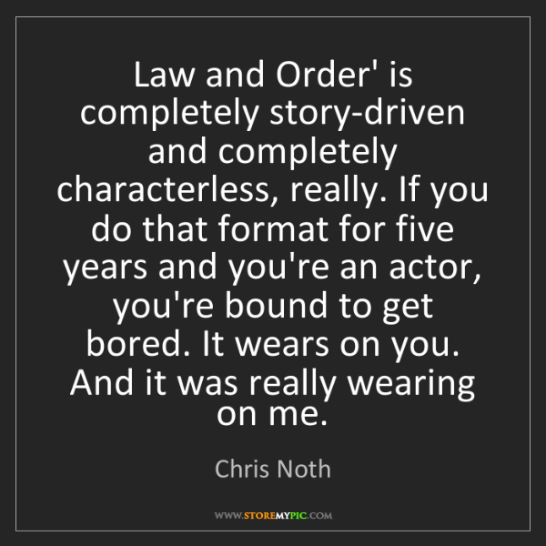 Chris Noth: Law and Order' is completely story-driven and completely...