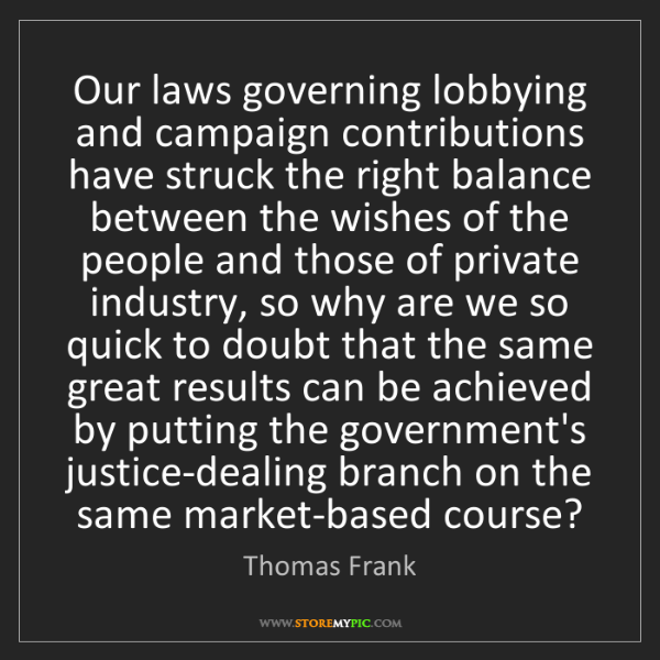 Thomas Frank: Our laws governing lobbying and campaign contributions...