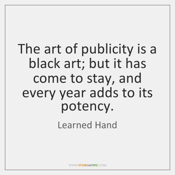 The art of publicity is a black art; but it has come ...