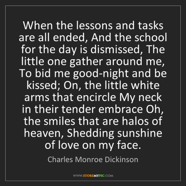 Charles Monroe Dickinson: When the lessons and tasks are all ended, And the school...
