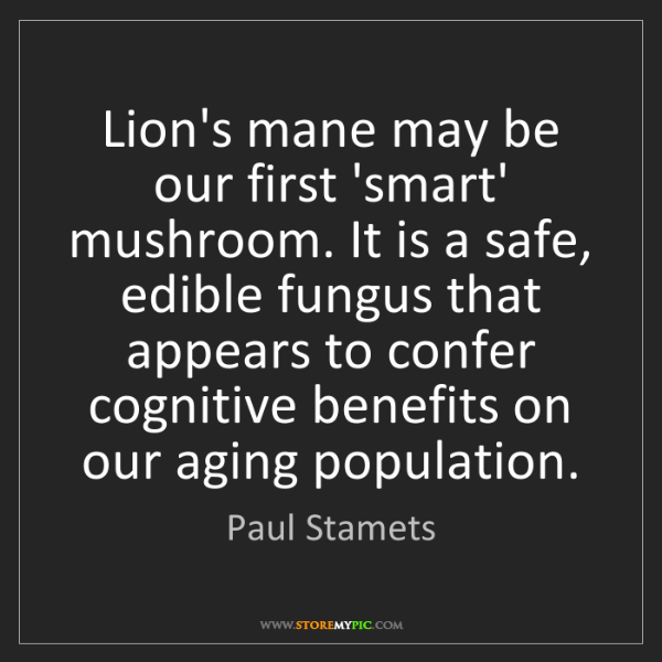 Paul Stamets: Lion's mane may be our first 'smart' mushroom. It is...