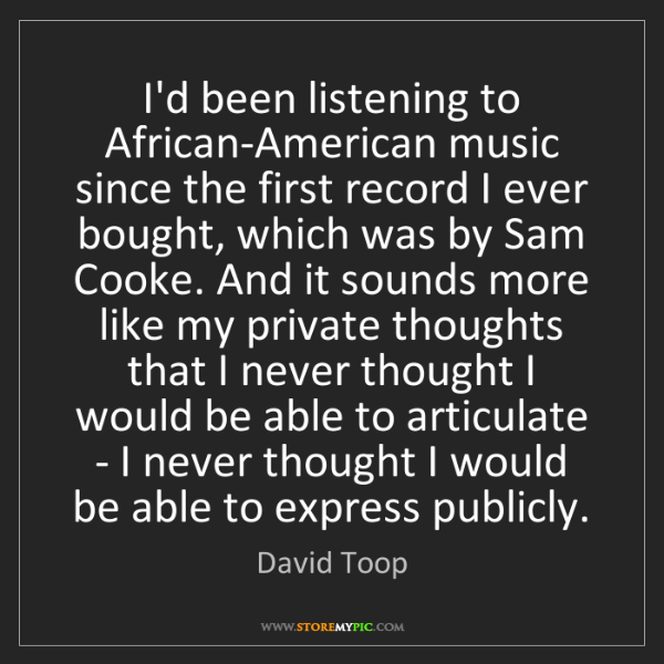 David Toop: I'd been listening to African-American music since the...
