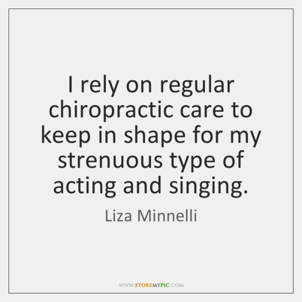 I rely on regular chiropractic care to keep in shape for my ...