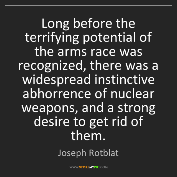Joseph Rotblat: Long before the terrifying potential of the arms race...
