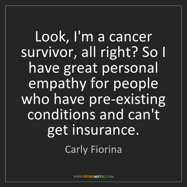 Carly Fiorina: Look, I'm a cancer survivor, all right? So I have great...