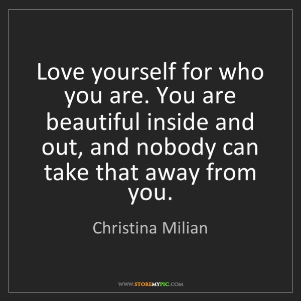 Christina Milian: Love yourself for who you are. You are beautiful inside...