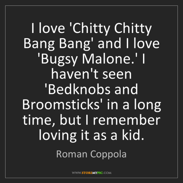 Roman Coppola: I love 'Chitty Chitty Bang Bang' and I love 'Bugsy Malone.'...