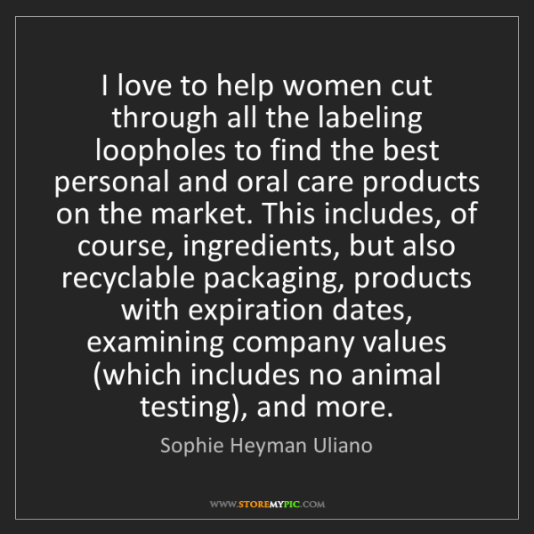 Sophie Heyman Uliano: I love to help women cut through all the labeling loopholes...