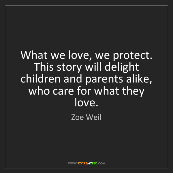Zoe Weil: What we love, we protect. This story will delight children...