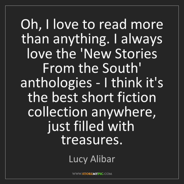 Lucy Alibar: Oh, I love to read more than anything. I always love...