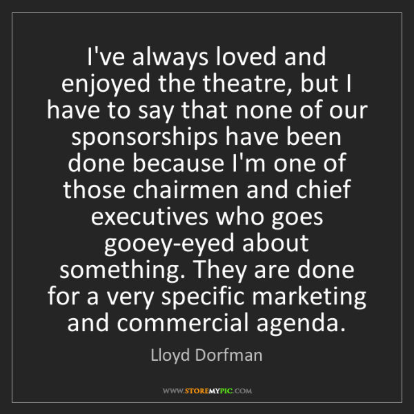 Lloyd Dorfman: I've always loved and enjoyed the theatre, but I have...