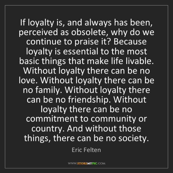 Eric Felten: If loyalty is, and always has been, perceived as obsolete,...