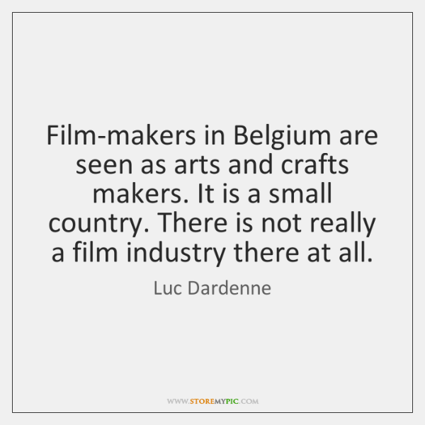 Film-makers in Belgium are seen as arts and crafts makers. It is ...