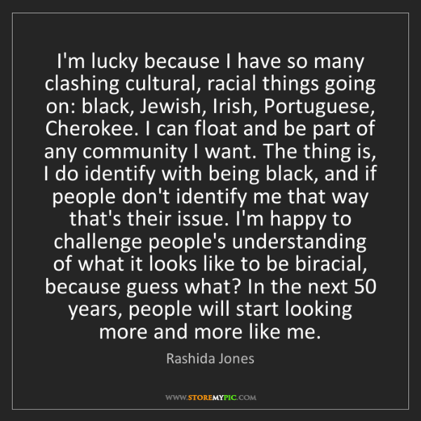 Rashida Jones: I'm lucky because I have so many clashing cultural, racial...