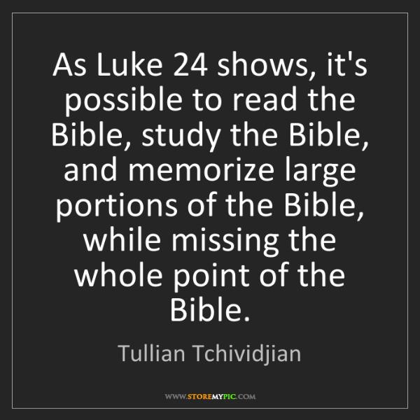 Tullian Tchividjian: As Luke 24 shows, it's possible to read the Bible, study...