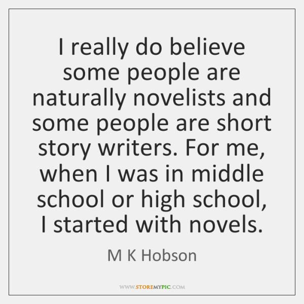 I really do believe some people are naturally novelists and some people ...