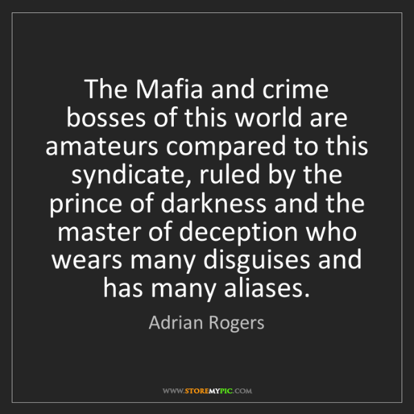 Adrian Rogers: The Mafia and crime bosses of this world are amateurs...