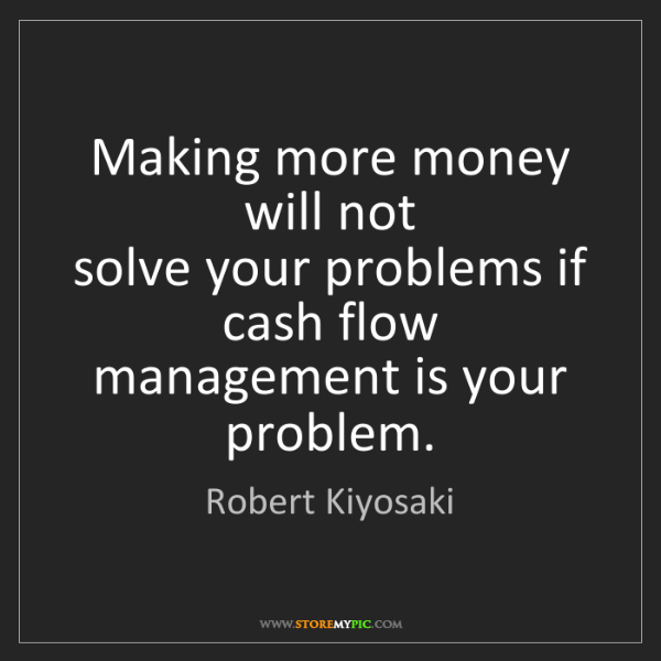 Robert Kiyosaki: Making more money will not   solve your problems if cash...