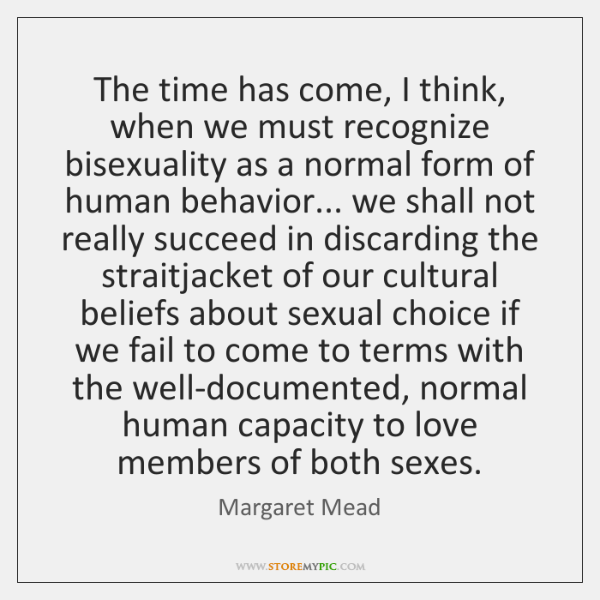 The time has come, I think, when we must recognize bisexuality as ...