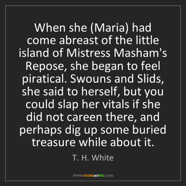 T. H. White: When she (Maria) had come abreast of the little island...