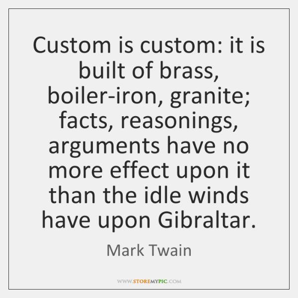 Custom is custom: it is built of brass, boiler-iron, granite; facts, reasonings, ...