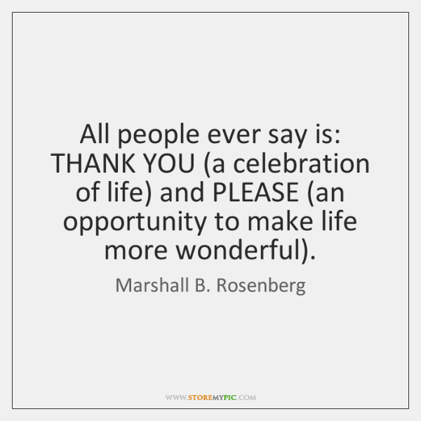 All people ever say is: THANK YOU (a celebration of life) and ...