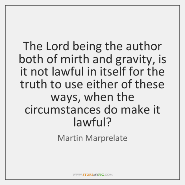 The Lord being the author both of mirth and gravity, is it ...