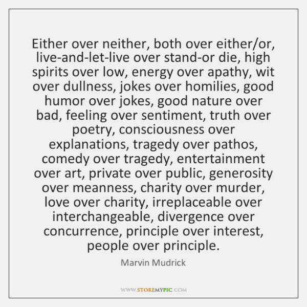 Either over neither, both over either/or, live-and-let-live over stand-or die, high ...