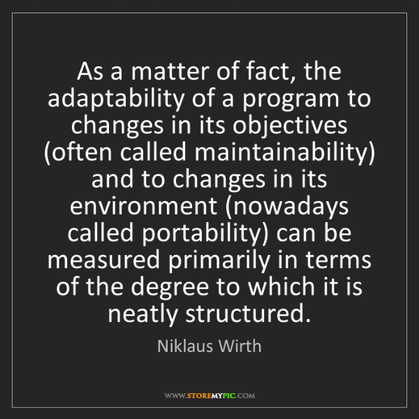 Niklaus Wirth: As a matter of fact, the adaptability of a program to...