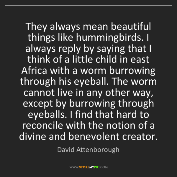 David Attenborough: They always mean beautiful things like hummingbirds....