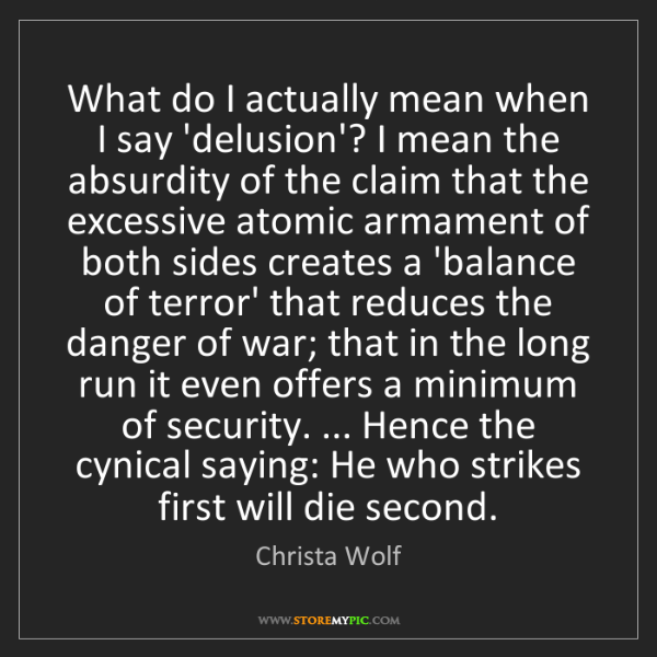 Christa Wolf: What do I actually mean when I say 'delusion'? I mean...