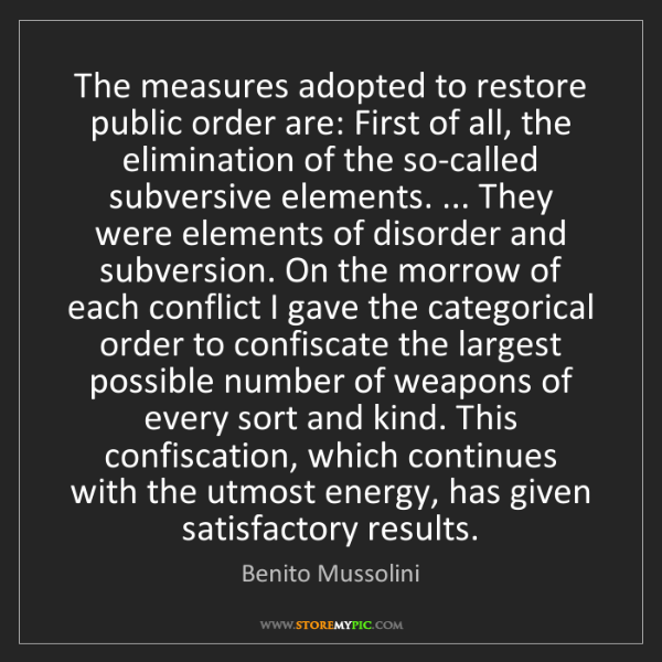 Benito Mussolini: The measures adopted to restore public order are: First...