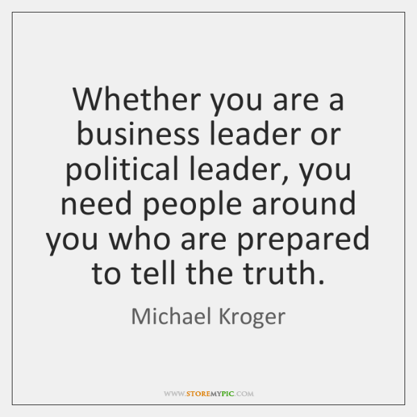 Whether you are a business leader or political leader, you need people ...
