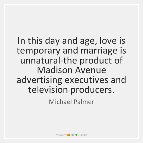 In this day and age, love is temporary and marriage is unnatural-the ...