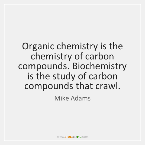 Organic chemistry is the chemistry of carbon compounds. Biochemistry is the study ...