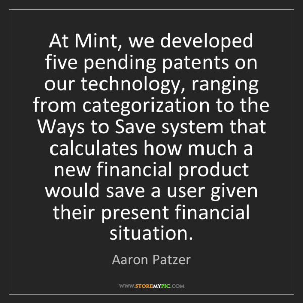 Aaron Patzer: At Mint, we developed five pending patents on our technology,...