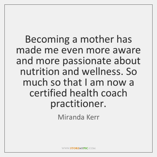 Becoming a mother has made me even more aware and more passionate ...