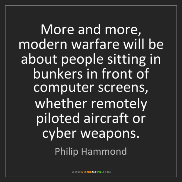 Philip Hammond: More and more, modern warfare will be about people sitting...