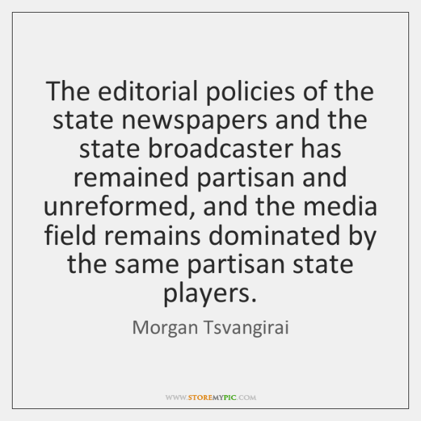 The editorial policies of the state newspapers and the state broadcaster has ...